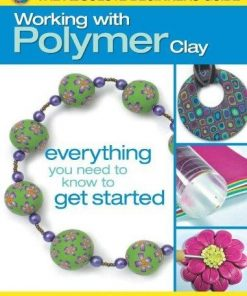 The Absolute Beginners Guide to Working with Polymer Clay
