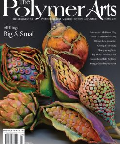 Polymer Arts Magazine, Spring 2018 - All Things Big and Small